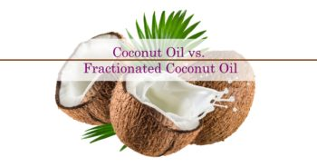 Coconut Oil vs Fractionated Coconut Oil