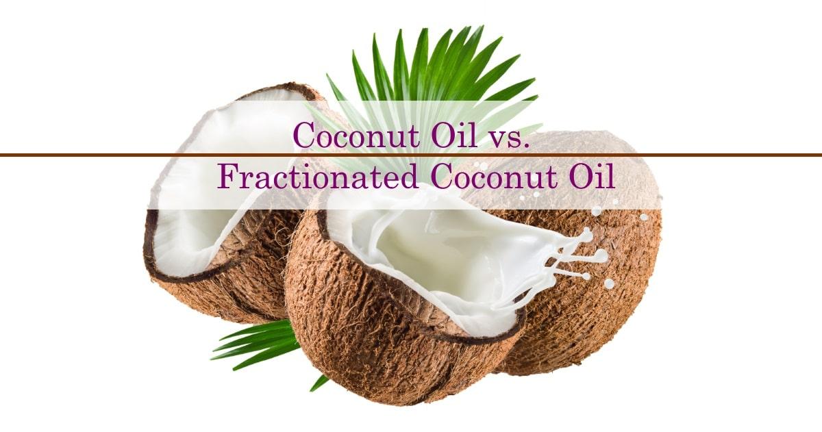 Coconut Oil vs Fractionated Coconut Oil
